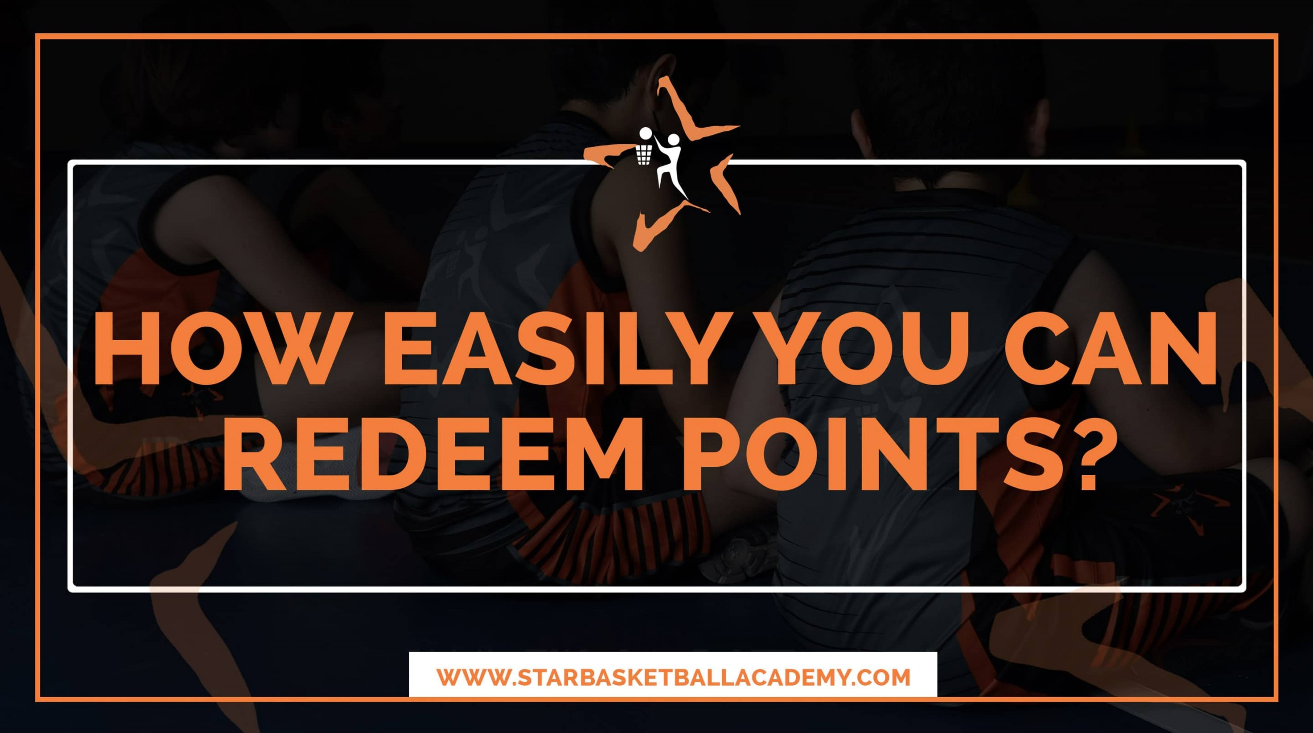 how to redeem points at star basketball academy