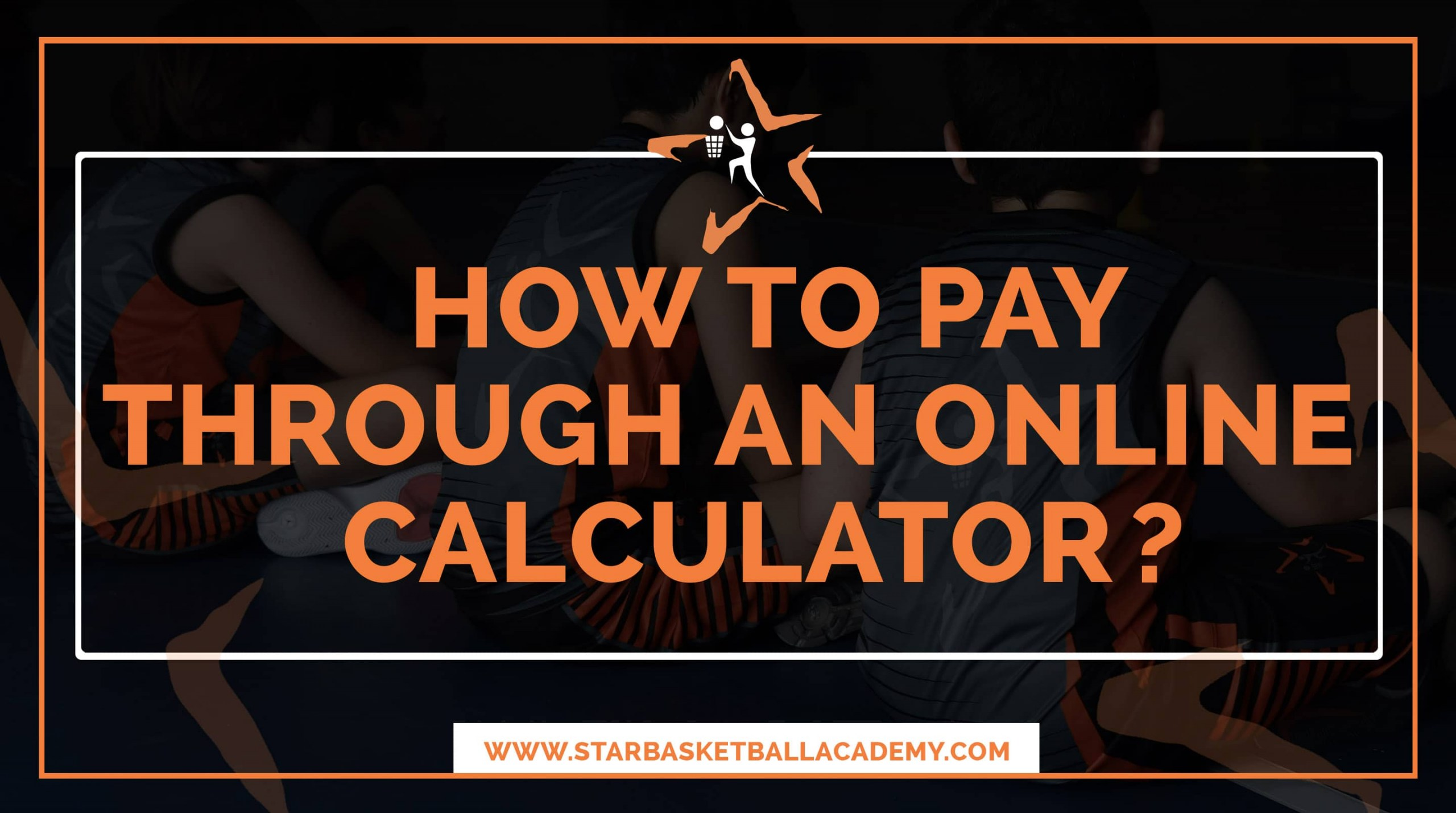 how to use online calculator to pay star basketball academy